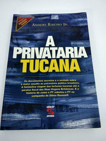 A Privataria Tucana Amaury Jr Ribeiro Documentos Secretos