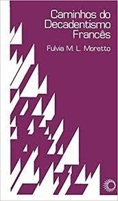 Caminhos Do Decadentismo Francês Moretto, Fulvia M.