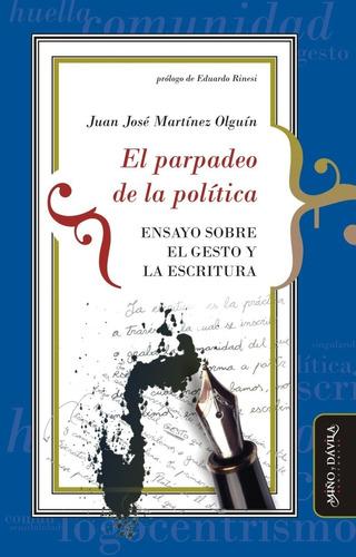 El Parpadeo De La Política. Ensayo Sobre /jj Martínez Olguín