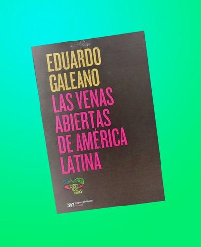 Eduardo Galeano Las Venas Abiertas De America Latina
