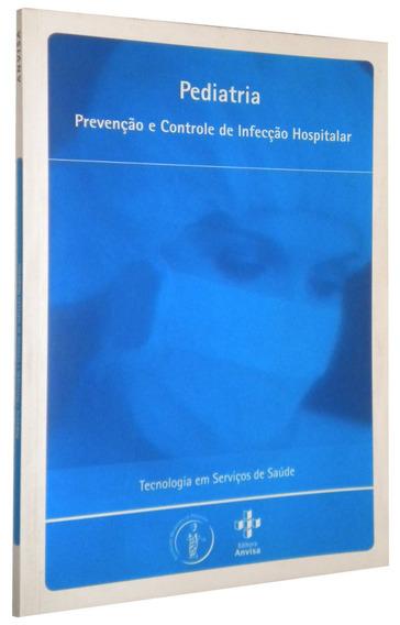 Pediatria Prevenção E Controle De Infecção Hospitalar Livro