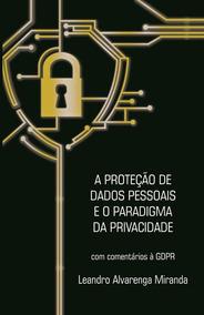 Proteçao De Dados Pessoais E O Paradigma Da Privacidade, A