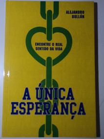 Livro-a Única Esperança:alejandro Bullón:sentido Da Vida