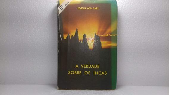 Livro A Verdade Sobre Os Incas Roselis Von Sass