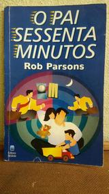 Livro: O Pai Sessenta Minutos Rob Parsons