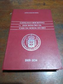 Catálogo Descritivo Dos Patacões Da Casa Da Moeda Do Rio