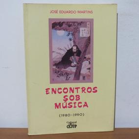 Livro Encontros Sob Música (1980-1990) José Eduardo Martins
