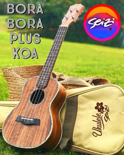 Ukulele Seizi Bora Bora Plus Concert Acústico Bag Koa