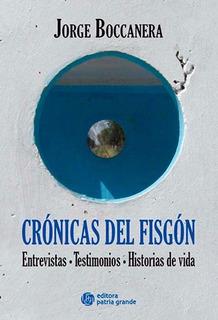 Crónicas Del Fisgón: Entrevistas, Testimonios, Historias De