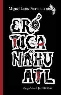 Erótica Nahuatl Bilingüe - Pasta Dura - Miguel Leon Portilla