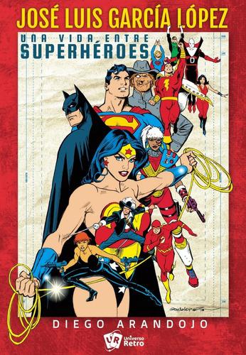 Libro Jose Luis Garcia Lopez Una Vida Entre Super Heroes Dc