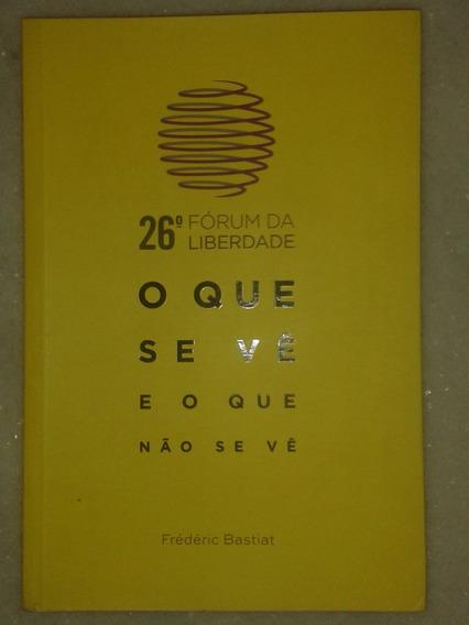 O Que Se Vê E O Que Não Se Vê - Frédéric Bastiat