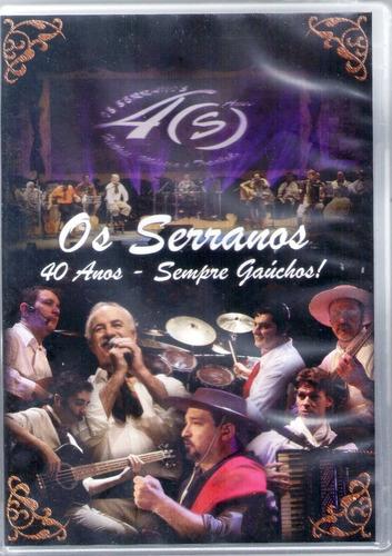 Imagem 1 de 1 de Dvd - Os Serranos - 40 Anos - Sempre Gaúchos
