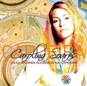 Carolina Soares - Os 15 Maiores Sucessos Na Capoeira