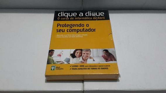 Clique A Clique/ Protegendo O Seu Computador ( Editora Abril )