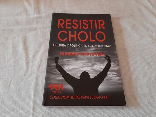 Imagen 1 de 7 de Resistir Cholo Cultura Y Politica Capitalismo E Pavlovsky