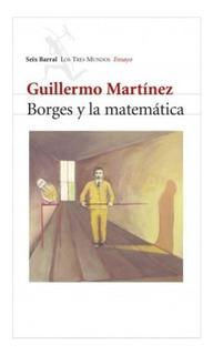 Libro Borges Y La Matemática - Guillermo Martínez