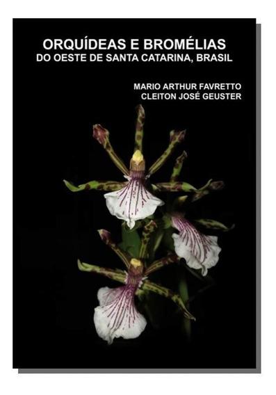 Orquideas E Bromelias Do Oeste De Santa Catarina,