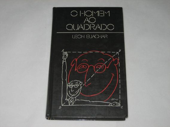 O Homem Ao Quadrado - Leon Eliachar - Círculo Do Livro