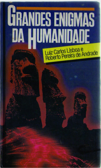 Grandes Enigmas Da Humanidade - Luiz Carlos Lisboa