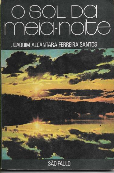 O Sol Da Meia-noite Joaquim Alcântara Ferreira Santos (5621)