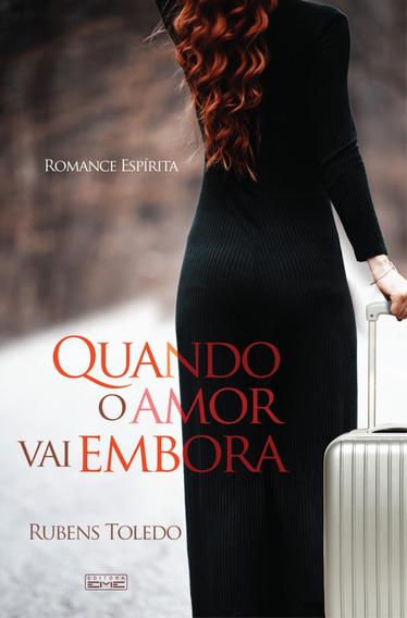 Livro Quando O Amor Vai Embora - Romance Espírita