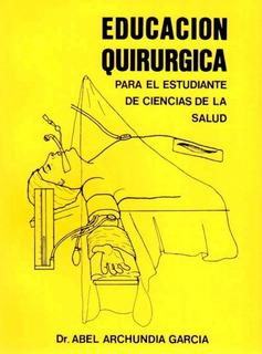 Educación Quirúrgica Abel Archundia Libro Original Y Nuevo