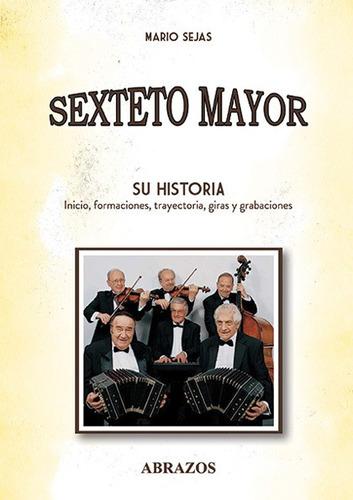 Sexteto Mayor. Su Historia. Inicio, Integrantes, Trayectoria