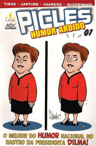 Picles Humor Ardido 01 Especial Dilma Charges Políticas