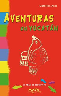 Libro. Aventuras En Yucatan. El Final Lo Elegís Vos