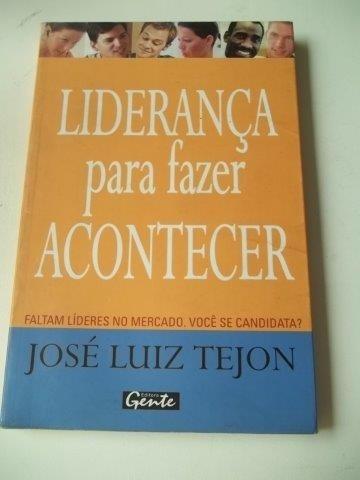 * Liderança Para Fazer Acontecer - José Luiz Tejon - Livro