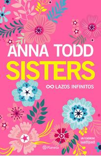 Sisters. Lazos Infinitos De Anna Todd - Planeta
