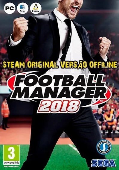Football Manager 2018 + Fm Touch Pc Steam Offline