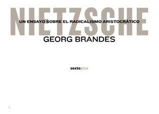 Nietzsche Un Ensayo S/ El Radicalismo, Brandes, Sexto Piso
