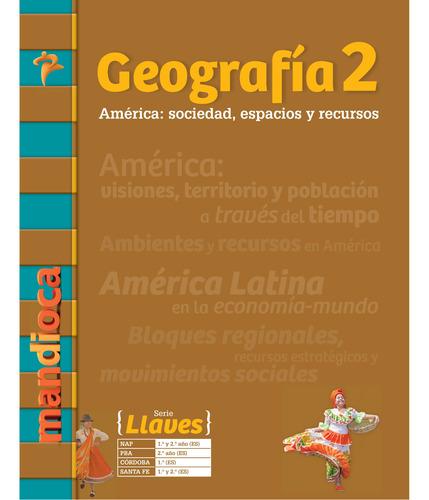Geografía 2 Serie Llaves - Editorial Mandioca
