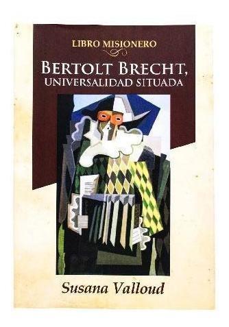 Bertolt Brecht, La Universalidad Situada - Susana Valloud