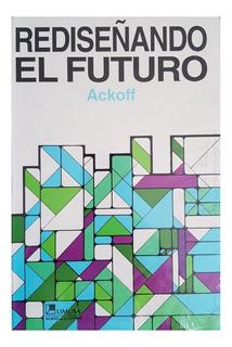 Rediseñando El Futuro Ackoff -- Libro Impreso