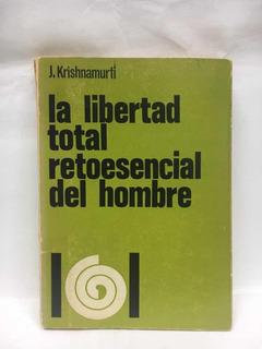 La Libertad Total Retoesencial Del Hombre - J. Krishnamurti