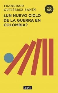Imagen 1 de 2 de ¿un Nuevo Ciclo De La Guerra En Colombia?