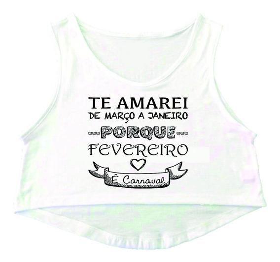 Blusa Cropped Carnaval Te Amarei De Março A Janeiro Frases