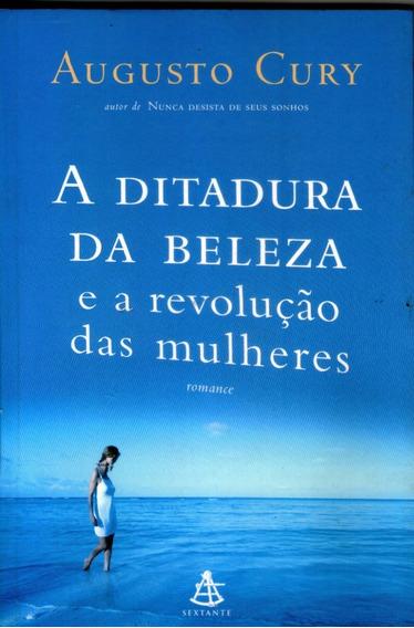 A Ditadura Da Beleza E A Revolução Das Mulheres - A. Cury