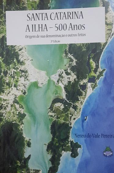 Santa Catarina A Iiha 500 Anos - Nereu Do Vale Pereira (83