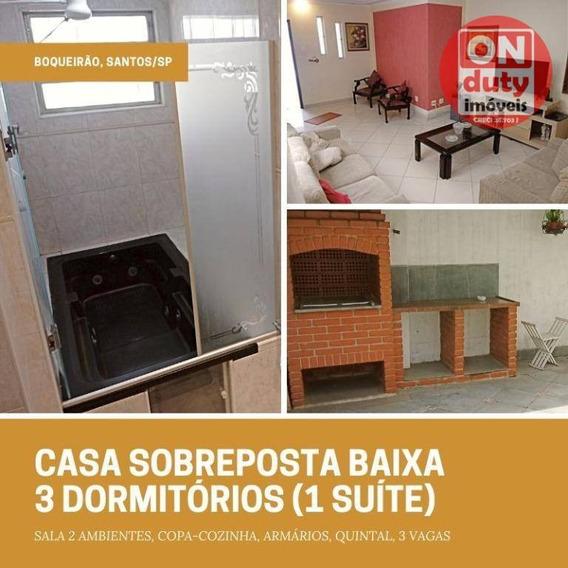 Casa Sobreposta Baixa Com 3 Dormitórios (1 Suíte), Churrasqueira, Quintal, 3 Vagas, 159 M², R$ 850 Mil, Boqueirão, Santos/sp - Ca0611