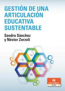 Gestion De Una Articulacion Educativa Sustentabl - Sanchez