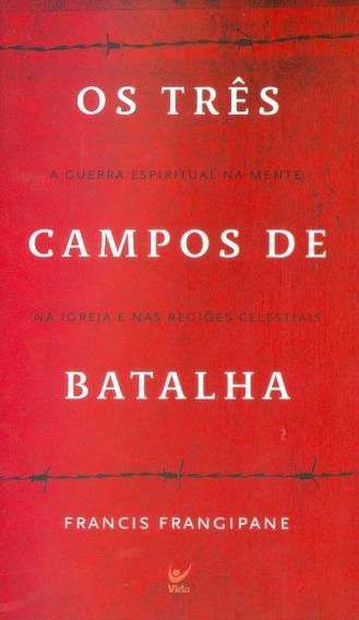 Livro Francis Frangipane - Os Três Campos De Batalha - Bolso