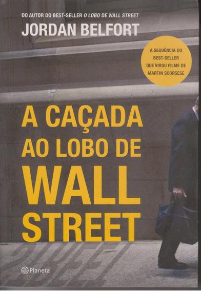 A Caçada Ao Lobo De Wall Street - Jordan Belfort