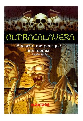 Imagen 1 de 1 de Ultracalavera - Me Persigue Una Momia - Editorial Albatros
