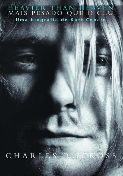 Mais Pesado Que O Céu - Uma Biografia De Kurt Cobain
