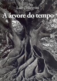 A Árvore Do Tempo - Luis Pellegrini
