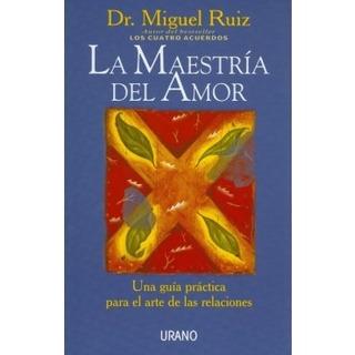 La Maestría Del Amor Dr. Miguel Ruiz Nuevo